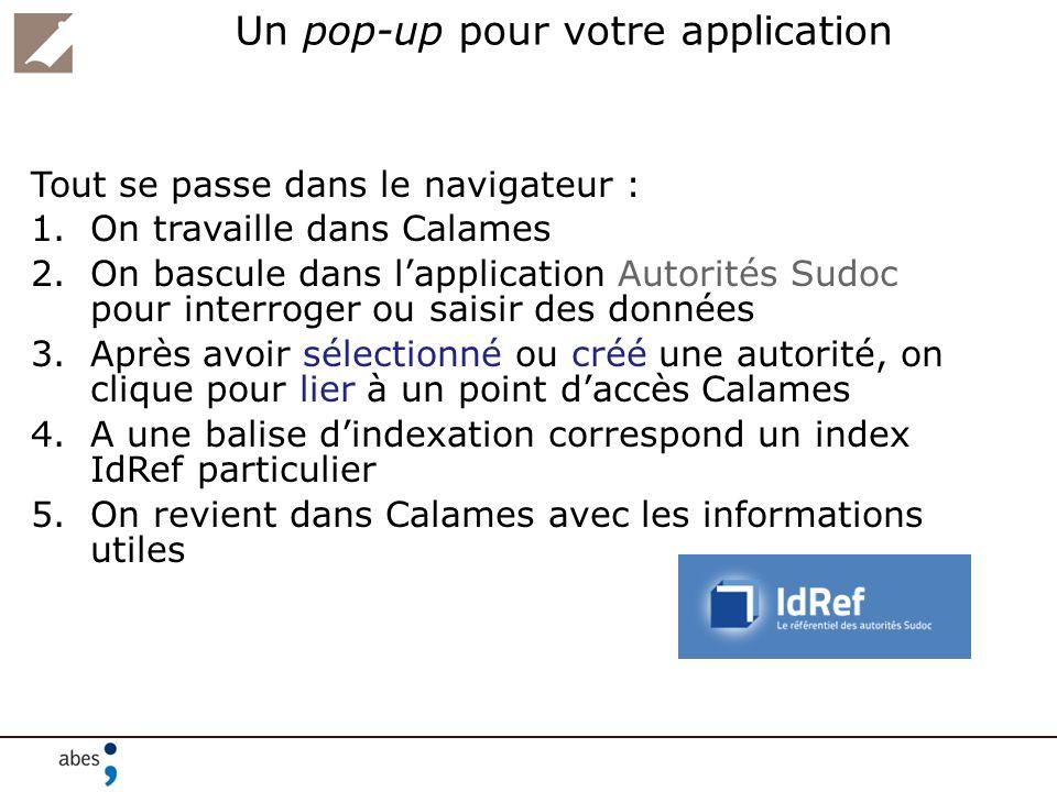 Un pop-up pour votre application Tout se passe dans le navigateur : 1.On travaille dans Calames 2.On bascule dans lapplication Autorités Sudoc pour in