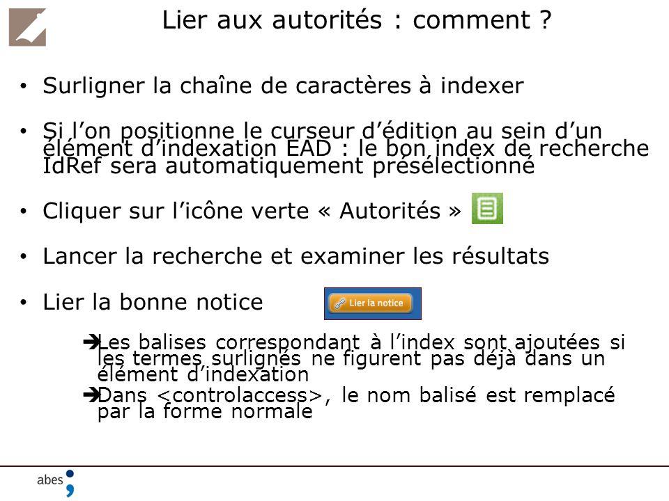 Lier aux autorités : comment ? Surligner la chaîne de caractères à indexer Si lon positionne le curseur dédition au sein dun élément dindexation EAD :