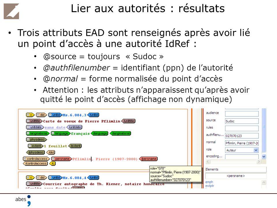 Lier aux autorités : résultats Trois attributs EAD sont renseignés après avoir lié un point daccès à une autorité IdRef : @source = toujours « Sudoc »