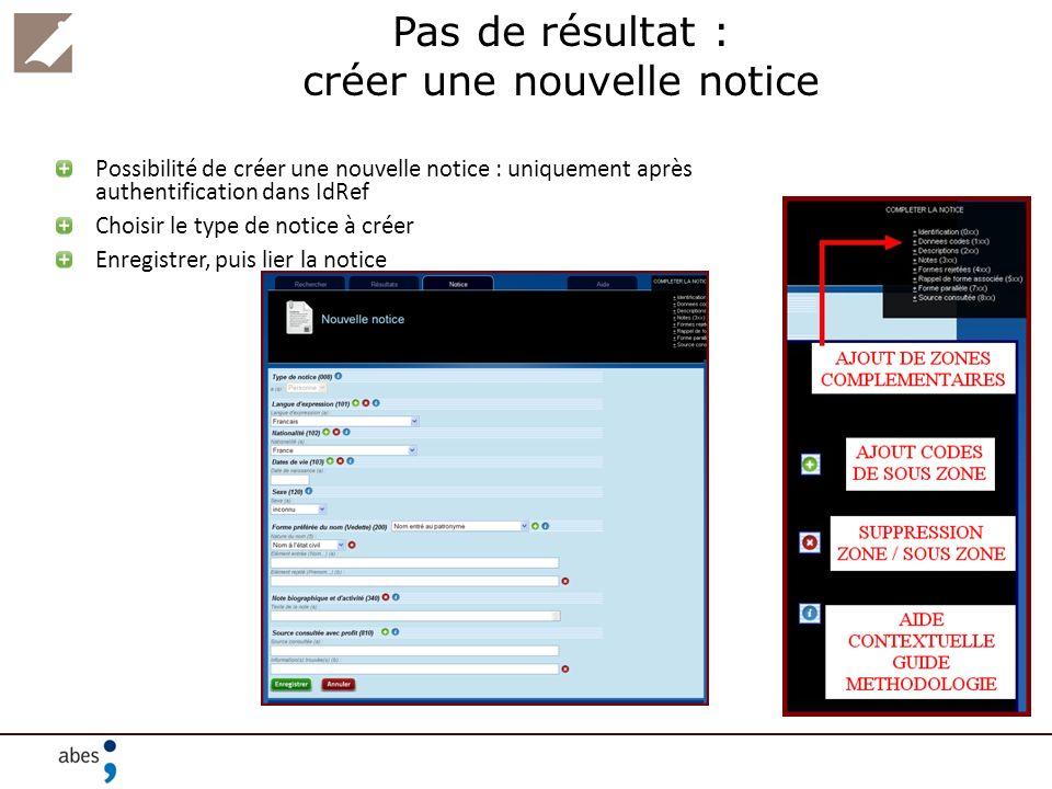 Pas de résultat : créer une nouvelle notice Possibilité de créer une nouvelle notice : uniquement après authentification dans IdRef Choisir le type de