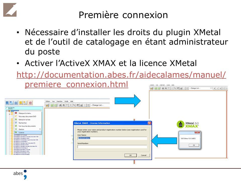 Nécessaire dinstaller les droits du plugin XMetal et de loutil de catalogage en étant administrateur du poste Activer lActiveX XMAX et la licence XMet