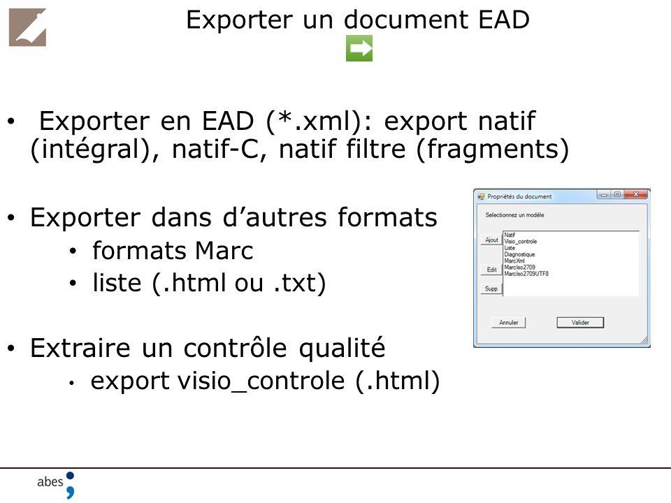Exporter un document EAD Exporter en EAD (*.xml): export natif (intégral), natif-C, natif filtre (fragments) Exporter dans dautres formats formats Mar