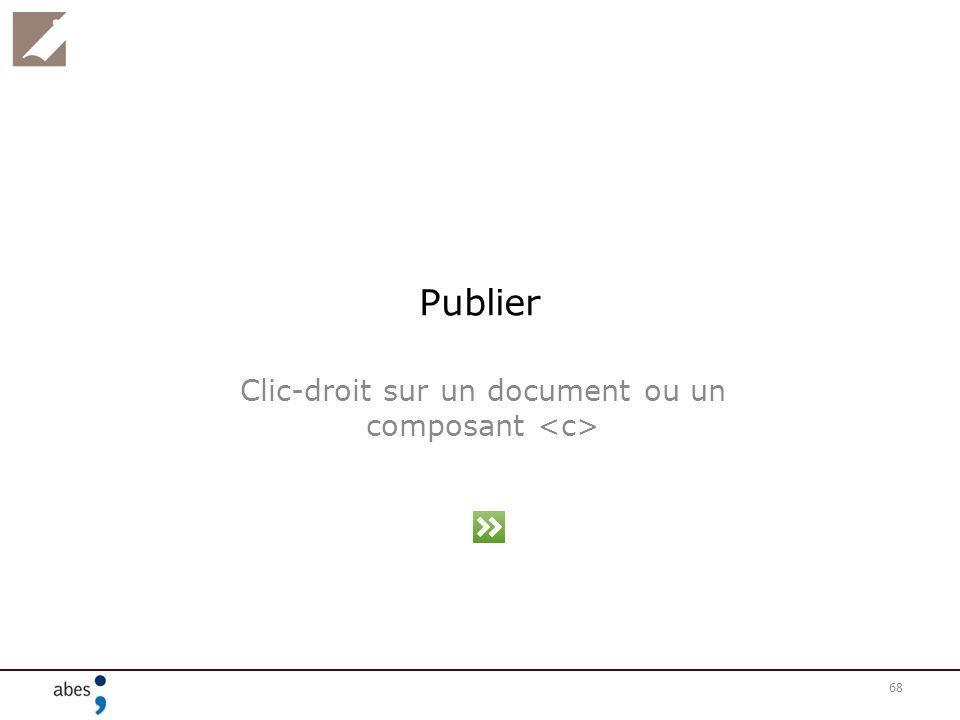 68 Publier Clic-droit sur un document ou un composant