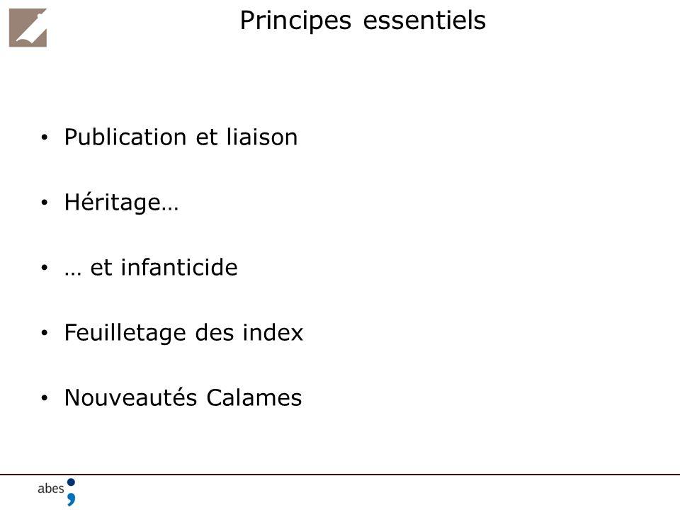 Principes essentiels Publication et liaison Héritage… … et infanticide Feuilletage des index Nouveautés Calames