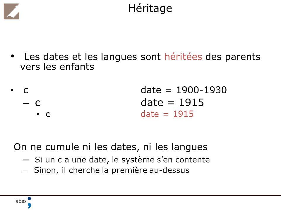 Héritage Les dates et les langues sont héritées des parents vers les enfants cdate = 1900-1930 – cdate = 1915 cdate = 1915 On ne cumule ni les dates,