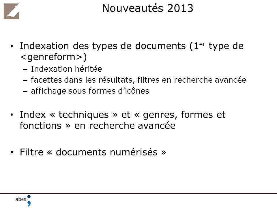 Nouveautés 2013 Indexation des types de documents (1 er type de ) – Indexation héritée – facettes dans les résultats, filtres en recherche avancée – a
