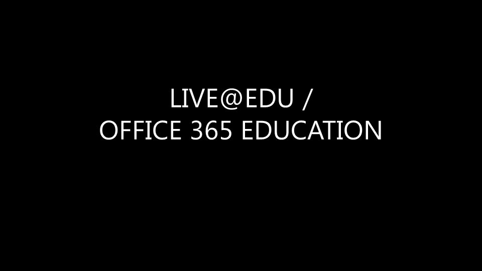 LIVE@EDU / OFFICE 365 EDUCATION