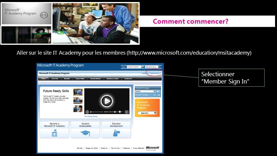 Selectionner Member Sign In Comment commencer? Aller sur le site IT Academy pour les membres (http://www.microsoft.com/education/msitacademy)