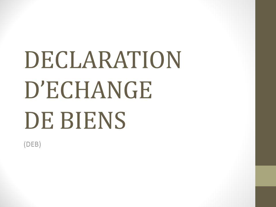 DECLARATION DECHANGE DE BIENS (DEB)