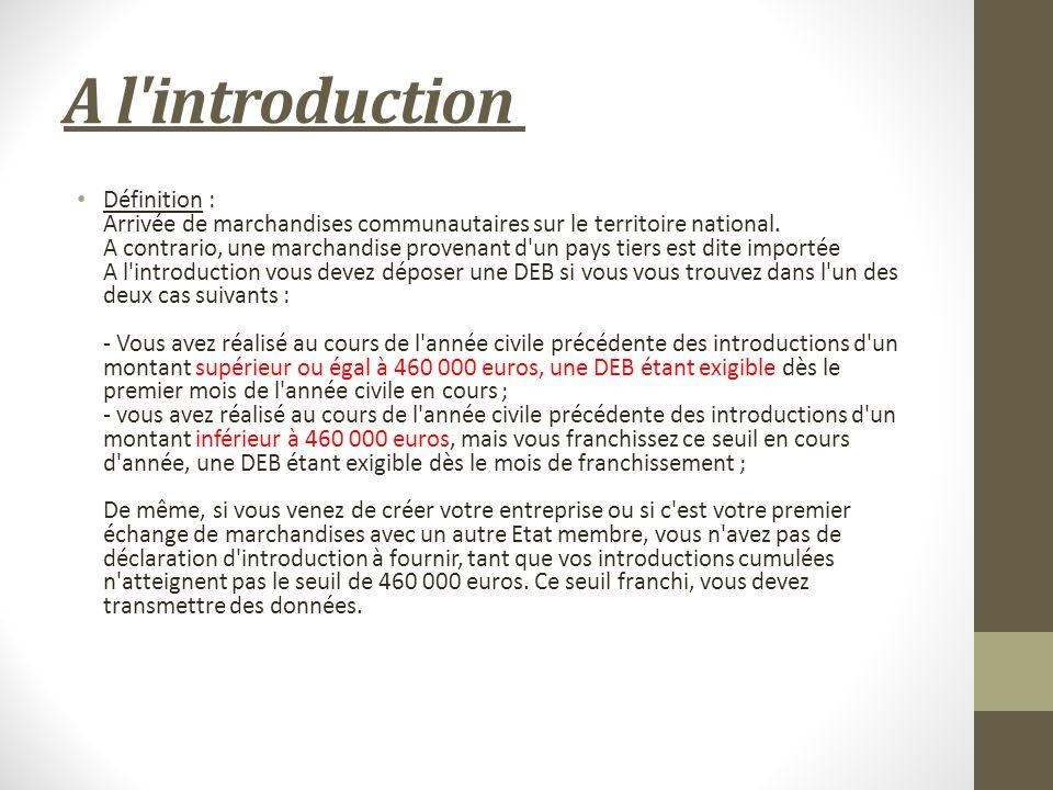 A l introduction Définition : Arrivée de marchandises communautaires sur le territoire national.