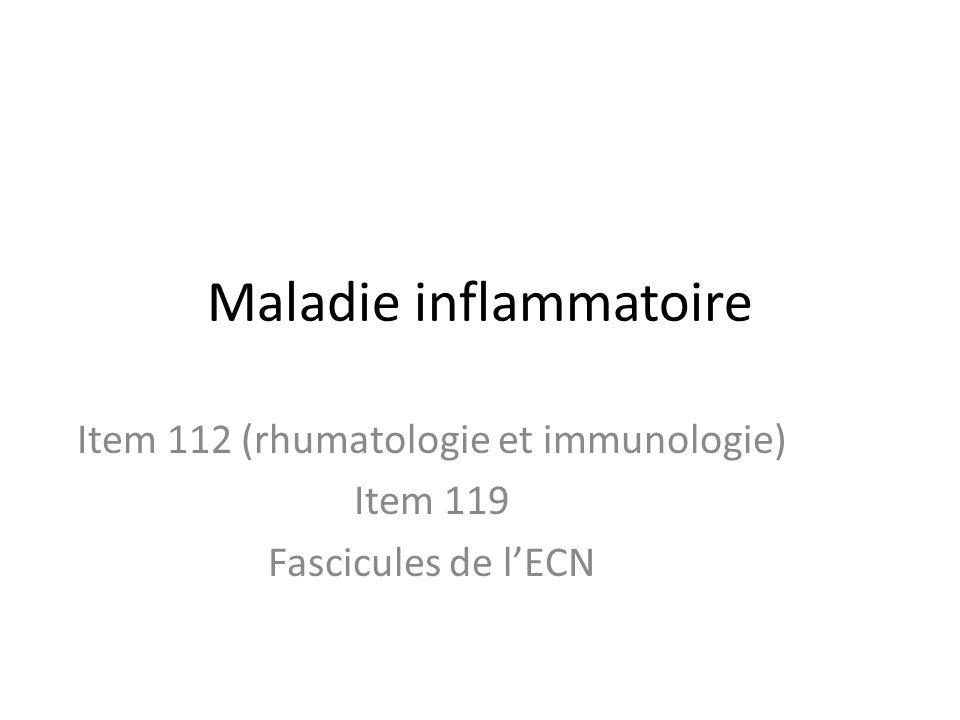 Maladie inflammatoire Item 112 (rhumatologie et immunologie) Item 119 Fascicules de lECN
