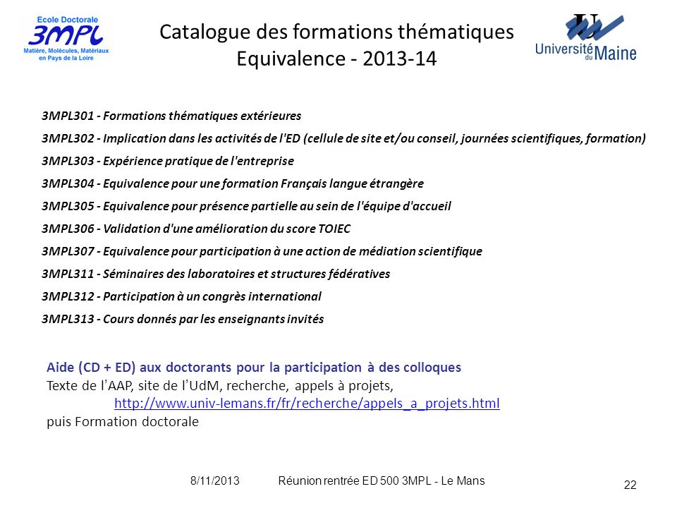 3MPL301 - Formations thématiques extérieures 3MPL302 - Implication dans les activités de l'ED (cellule de site et/ou conseil, journées scientifiques,