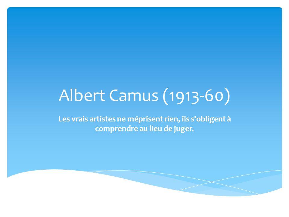 Albert Camus (1913-60) Les vrais artistes ne méprisent rien, ils s'obligent à comprendre au lieu de juger.