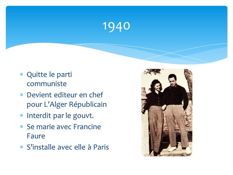 1940 Quitte le parti communiste Devient editeur en chef pour LAlger Républicain Interdit par le gouvt. Se marie avec Francine Faure Sinstalle avec ell
