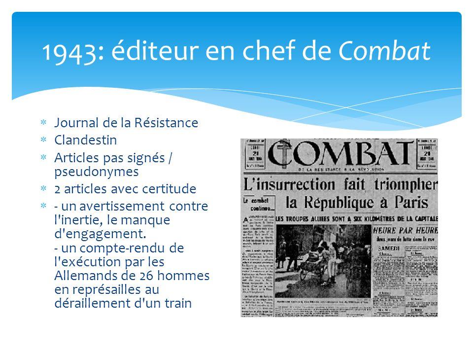 1943: éditeur en chef de Combat Journal de la Résistance Clandestin Articles pas signés / pseudonymes 2 articles avec certitude - un avertissement contre l inertie, le manque d engagement.