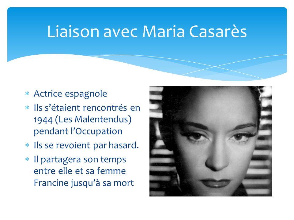 Liaison avec Maria Casarès Actrice espagnole Ils sétaient rencontrés en 1944 (Les Malentendus) pendant lOccupation Ils se revoient par hasard.