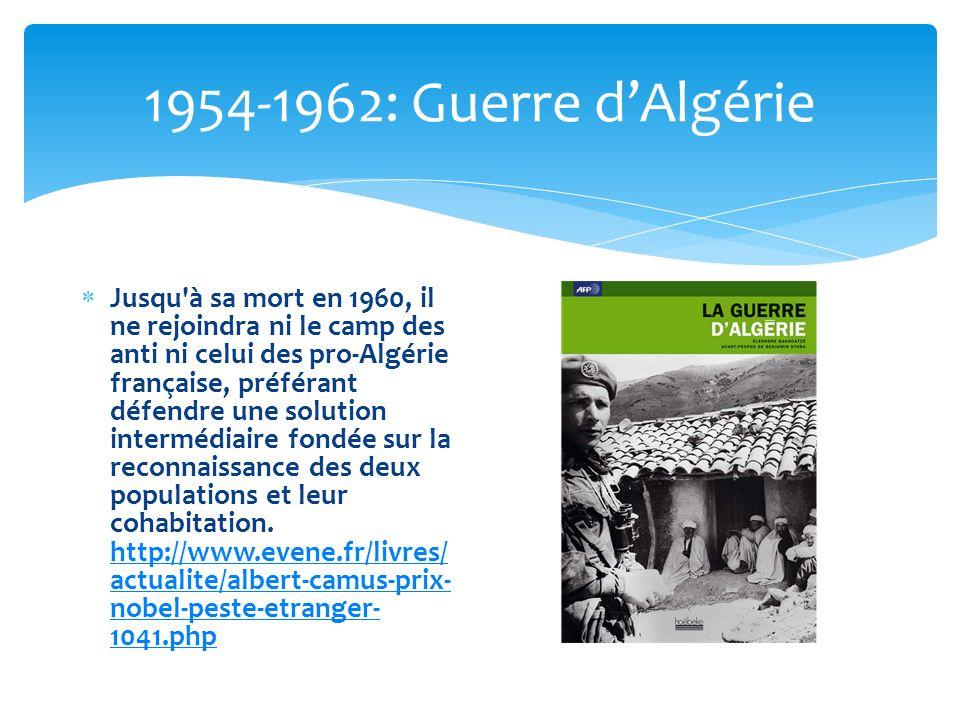 1954-1962: Guerre dAlgérie Jusqu à sa mort en 1960, il ne rejoindra ni le camp des anti ni celui des pro-Algérie française, préférant défendre une solution intermédiaire fondée sur la reconnaissance des deux populations et leur cohabitation.