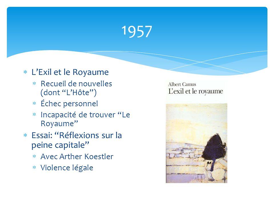 1957 LExil et le Royaume Recueil de nouvelles (dont LHôte) Échec personnel Incapacité de trouver Le Royaume Essai: Réflexions sur la peine capitale Av