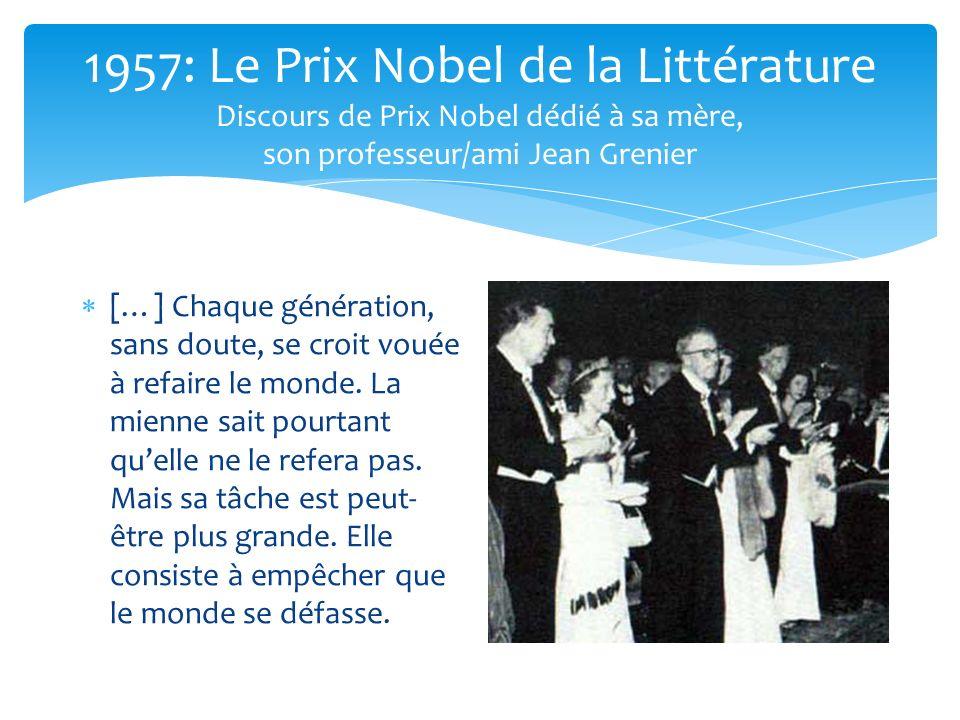 1957: Le Prix Nobel de la Littérature Discours de Prix Nobel dédié à sa mère, son professeur/ami Jean Grenier […] Chaque génération, sans doute, se croit vouée à refaire le monde.