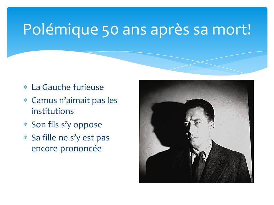 Polémique 50 ans après sa mort! La Gauche furieuse Camus naimait pas les institutions Son fils sy oppose Sa fille ne sy est pas encore prononcée
