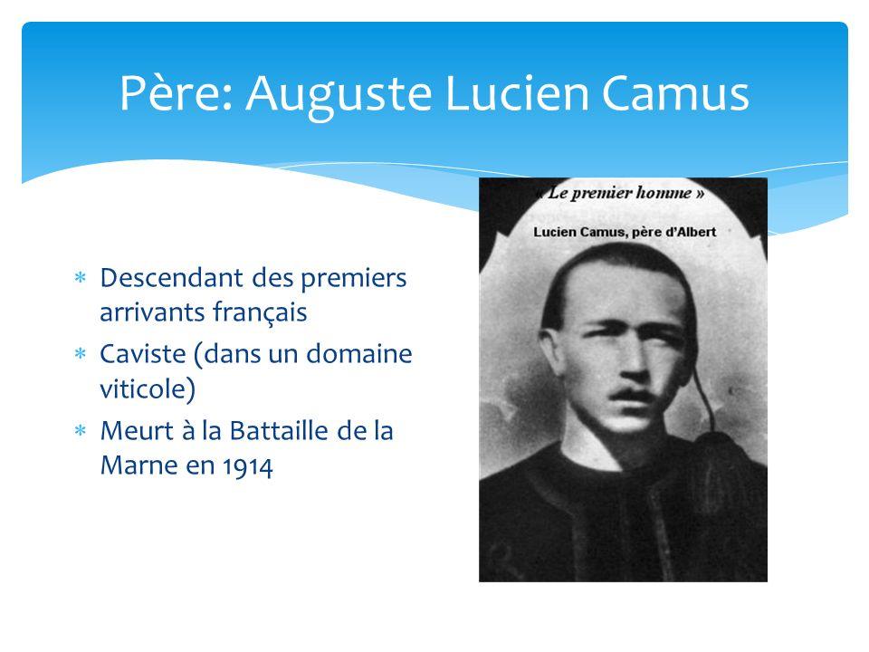 Père: Auguste Lucien Camus Descendant des premiers arrivants français Caviste (dans un domaine viticole) Meurt à la Battaille de la Marne en 1914