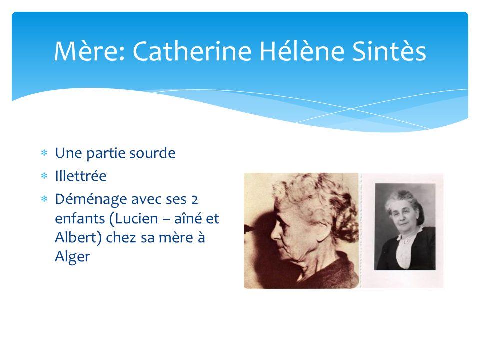 Mère: Catherine Hélène Sintès Une partie sourde Illettrée Déménage avec ses 2 enfants (Lucien – aîné et Albert) chez sa mère à Alger