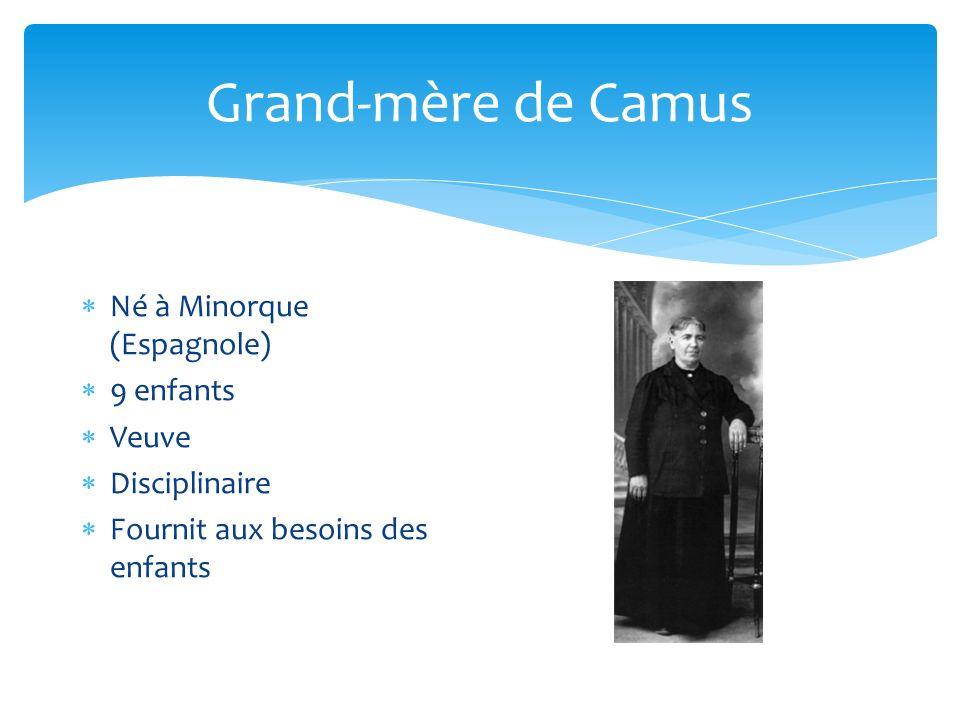 Grand-mère de Camus Né à Minorque (Espagnole) 9 enfants Veuve Disciplinaire Fournit aux besoins des enfants