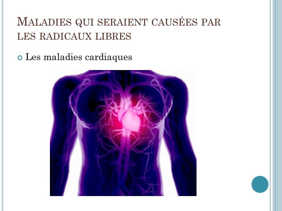 M ALADIES QUI SERAIENT CAUSÉES PAR LES RADICAUX LIBRES Les maladies cardiaques