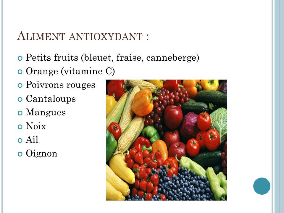 A LIMENT ANTIOXYDANT : Petits fruits (bleuet, fraise, canneberge) Orange (vitamine C) Poivrons rouges Cantaloups Mangues Noix Ail Oignon