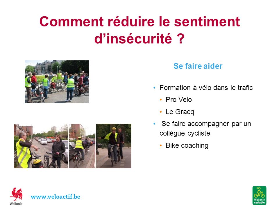 Comment réduire le sentiment dinsécurité ? Se faire aider Formation à vélo dans le trafic Pro Velo Le Gracq Se faire accompagner par un collègue cycli