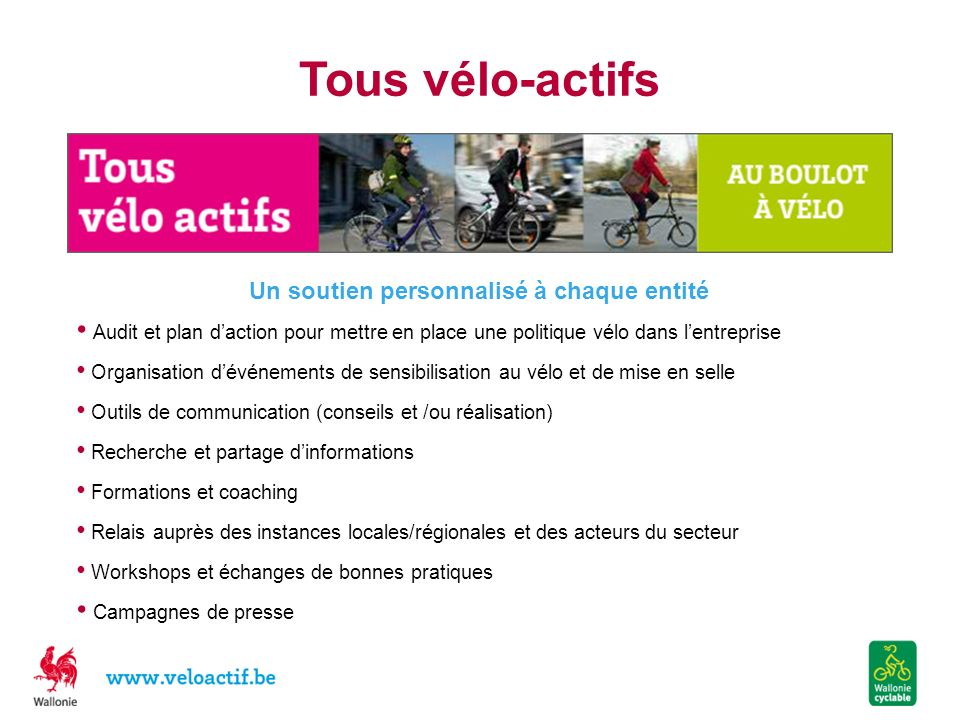 Tous vélo-actifs. Un soutien personnalisé à chaque entité Audit et plan daction pour mettre en place une politique vélo dans lentreprise Organisation