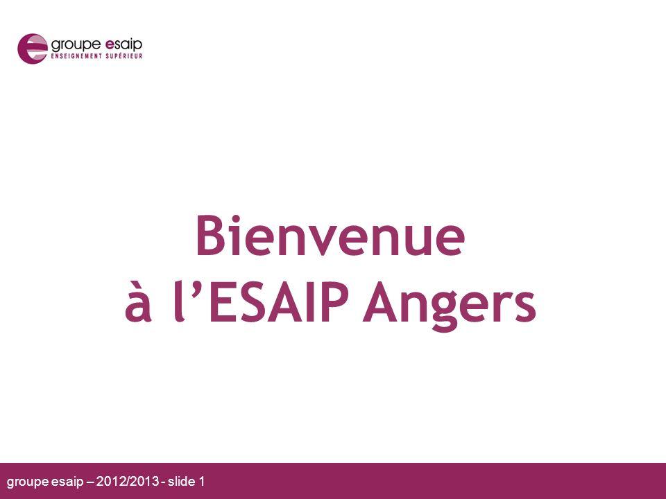 groupe esaip – 2012/2013 - slide 1 Bienvenue à lESAIP Angers