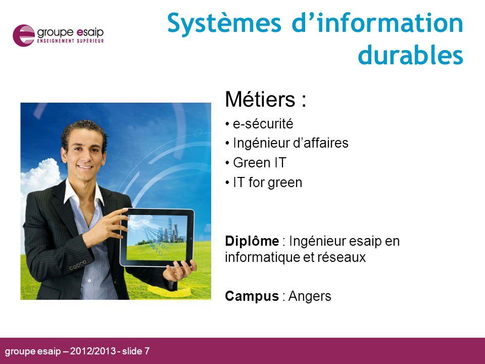 groupe esaip – 2012/2013 - slide 7 Systèmes dinformation durables Métiers : e-sécurité Ingénieur daffaires Green IT IT for green Diplôme : Ingénieur e