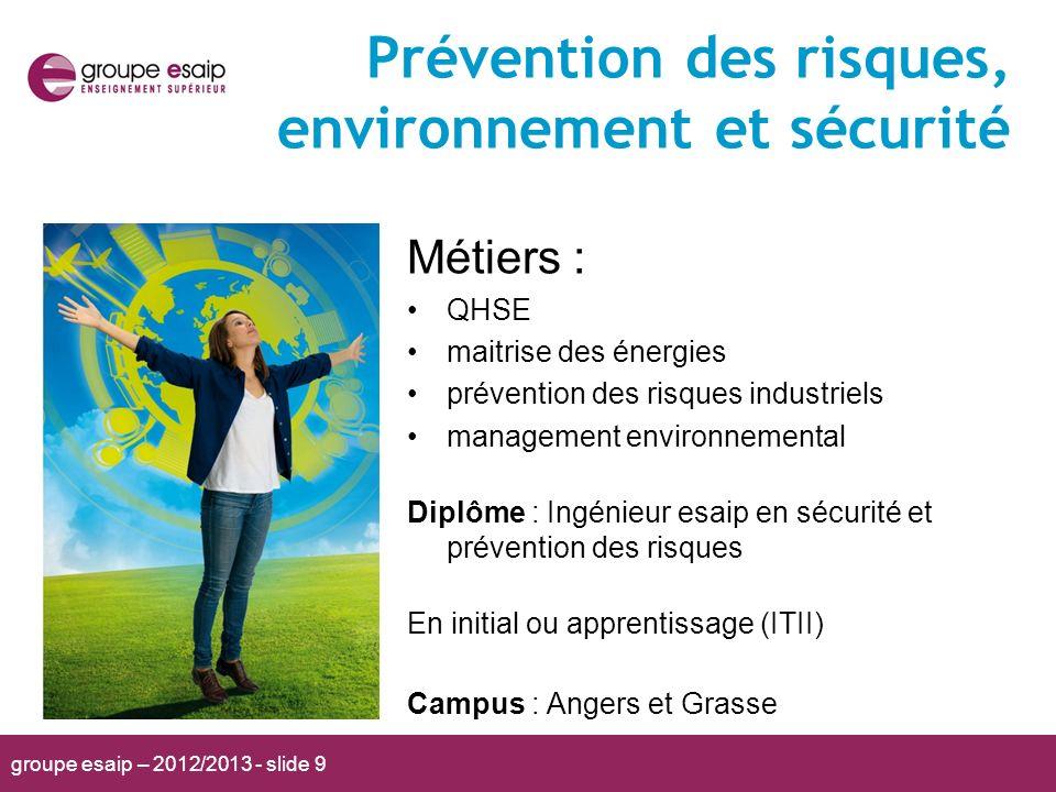 groupe esaip – 2012/2013 - slide 9 Prévention des risques, environnement et sécurité Métiers : QHSE maitrise des énergies prévention des risques indus