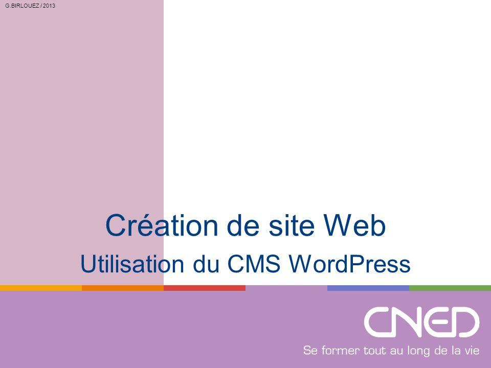 G.BIRLOUEZ / 2013 Création de site Web Utilisation du CMS WordPress