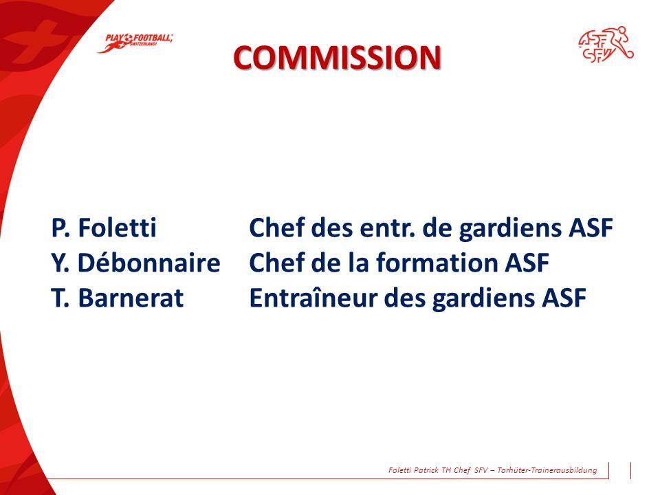 COMMISSION P. FolettiChef des entr. de gardiens ASF Y. DébonnaireChef de la formation ASF T. BarneratEntraîneur des gardiens ASF Foletti Patrick TH Ch