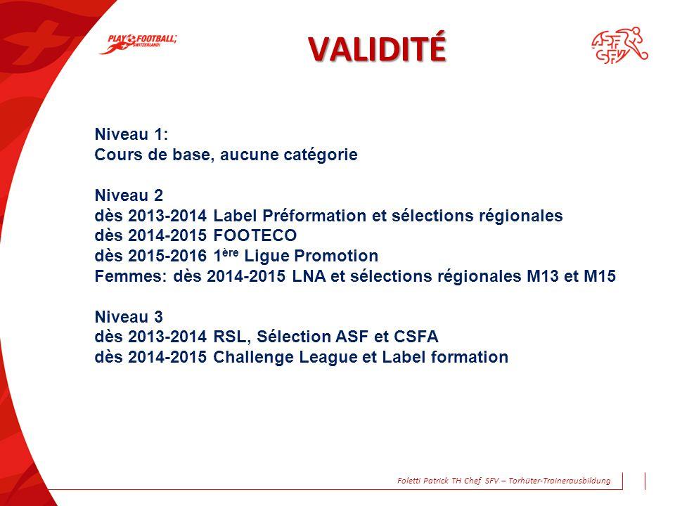 VALIDITÉ Niveau 1: Cours de base, aucune catégorie Niveau 2 dès 2013-2014 Label Préformation et sélections régionales dès 2014-2015 FOOTECO dès 2015-2