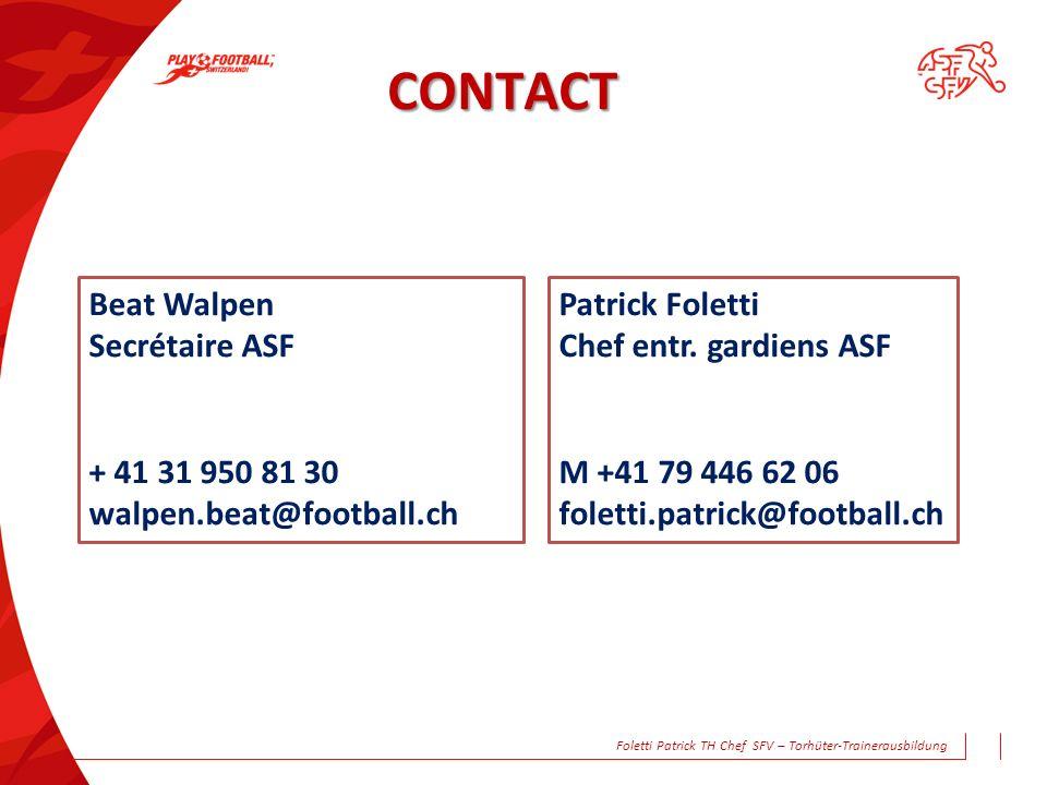 CONTACT Patrick Foletti Chef entr. gardiens ASF M +41 79 446 62 06 foletti.patrick@football.ch Beat Walpen Secrétaire ASF + 41 31 950 81 30 walpen.bea