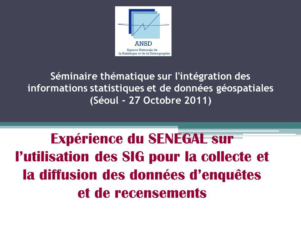 Expérience du SENEGAL sur lutilisation des SIG pour la collecte et la diffusion des données denquêtes et de recensements Séminaire thématique sur l'in