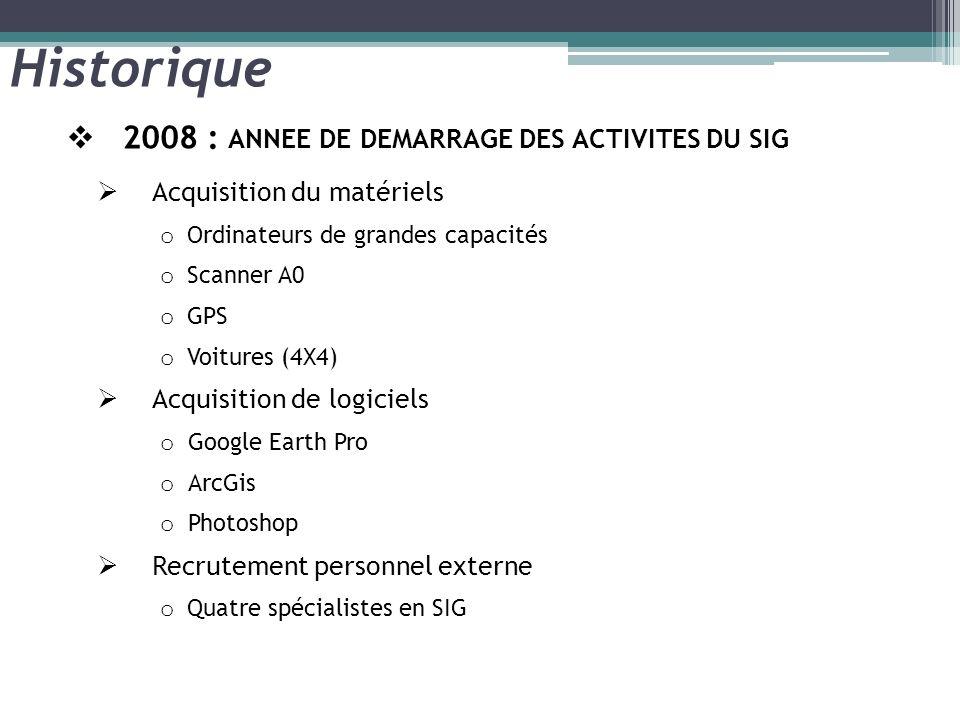 Historique 2008 : ANNEE DE DEMARRAGE DES ACTIVITES DU SIG Acquisition du matériels o Ordinateurs de grandes capacités o Scanner A0 o GPS o Voitures (4