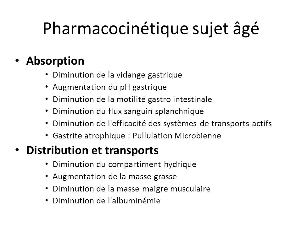Pharmacocinétique sujet âgé Absorption Diminution de la vidange gastrique Augmentation du pH gastrique Diminution de la motilité gastro intestinale Di