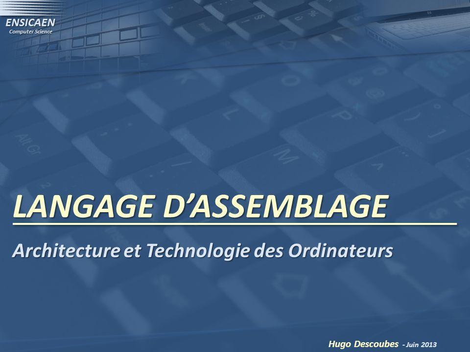 LANGAGE DASSEMBLAGE Hugo Descoubes - Juin 2013 Architecture et Technologie des Ordinateurs