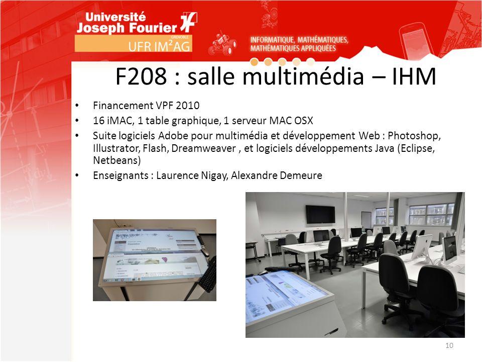 F208 : salle multimédia – IHM Financement VPF 2010 16 iMAC, 1 table graphique, 1 serveur MAC OSX Suite logiciels Adobe pour multimédia et développemen