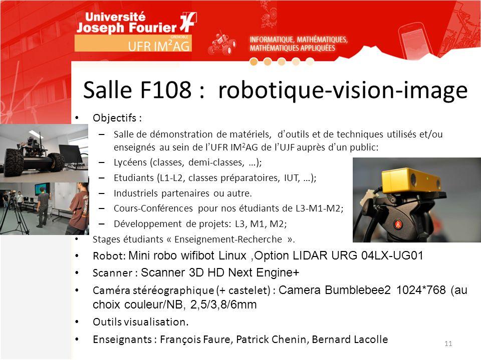 Salle F108 : robotique-vision-image Objectifs : – Salle de démonstration de matériels, doutils et de techniques utilisés et/ou enseignés au sein de lU