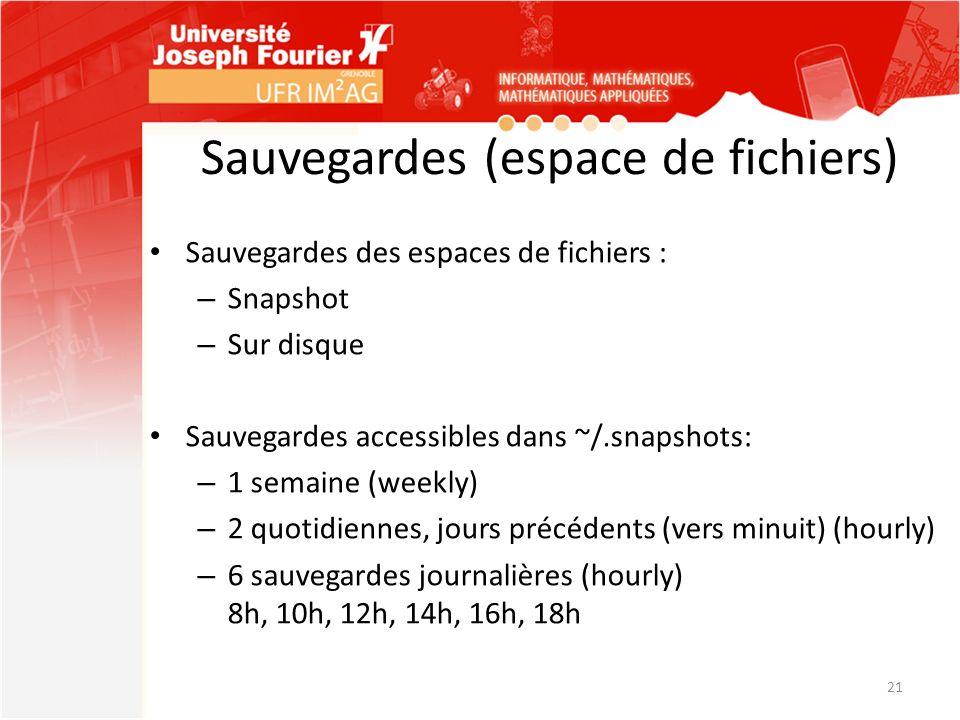 Sauvegardes (espace de fichiers) Sauvegardes des espaces de fichiers : – Snapshot – Sur disque Sauvegardes accessibles dans ~/.snapshots: – 1 semaine