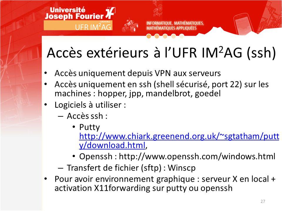 Accès extérieurs à lUFR IM 2 AG (ssh) Accès uniquement depuis VPN aux serveurs Accès uniquement en ssh (shell sécurisé, port 22) sur les machines : ho