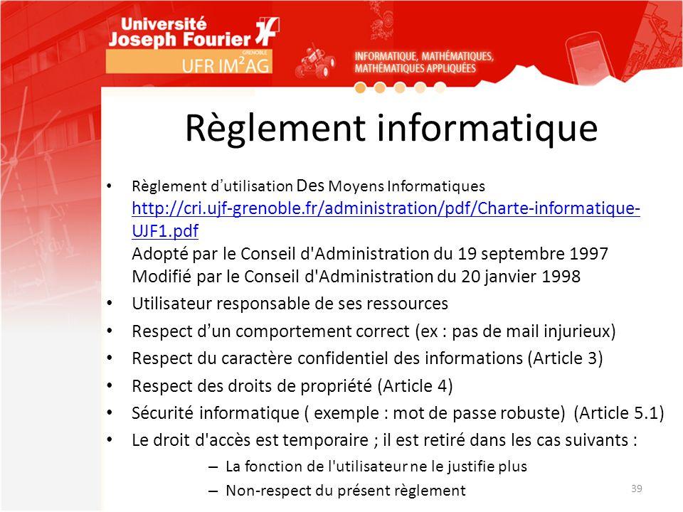 Règlement informatique Règlement dutilisation Des Moyens Informatiques http://cri.ujf-grenoble.fr/administration/pdf/Charte-informatique- UJF1.pdf Ado