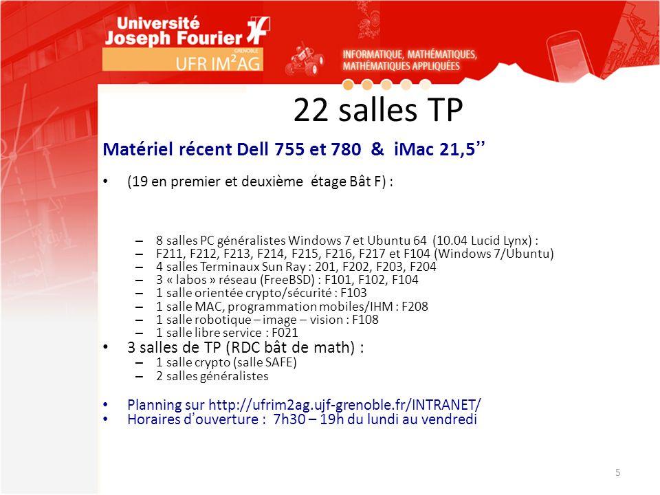 22 salles TP Matériel récent Dell 755 et 780 & iMac 21,5 (19 en premier et deuxième étage Bât F) : – 8 salles PC généralistes Windows 7 et Ubuntu 64 (