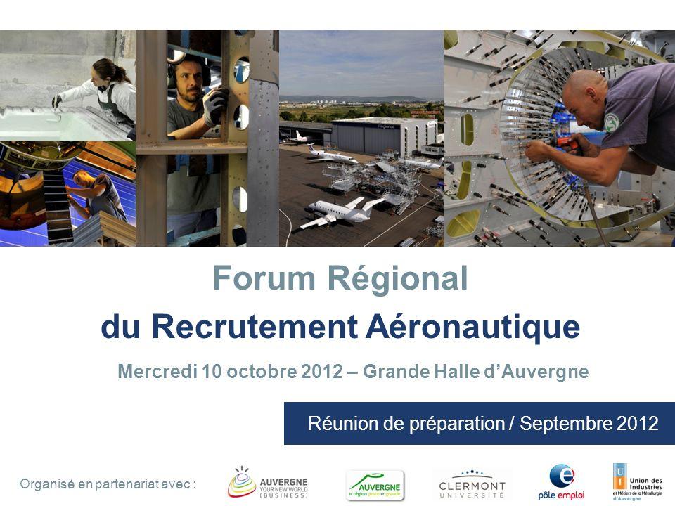 1 Organisé en partenariat avec : Forum Régional du Recrutement Aéronautique Réunion de préparation / Septembre 2012 Mercredi 10 octobre 2012 – Grande Halle dAuvergne Organisé en partenariat avec :