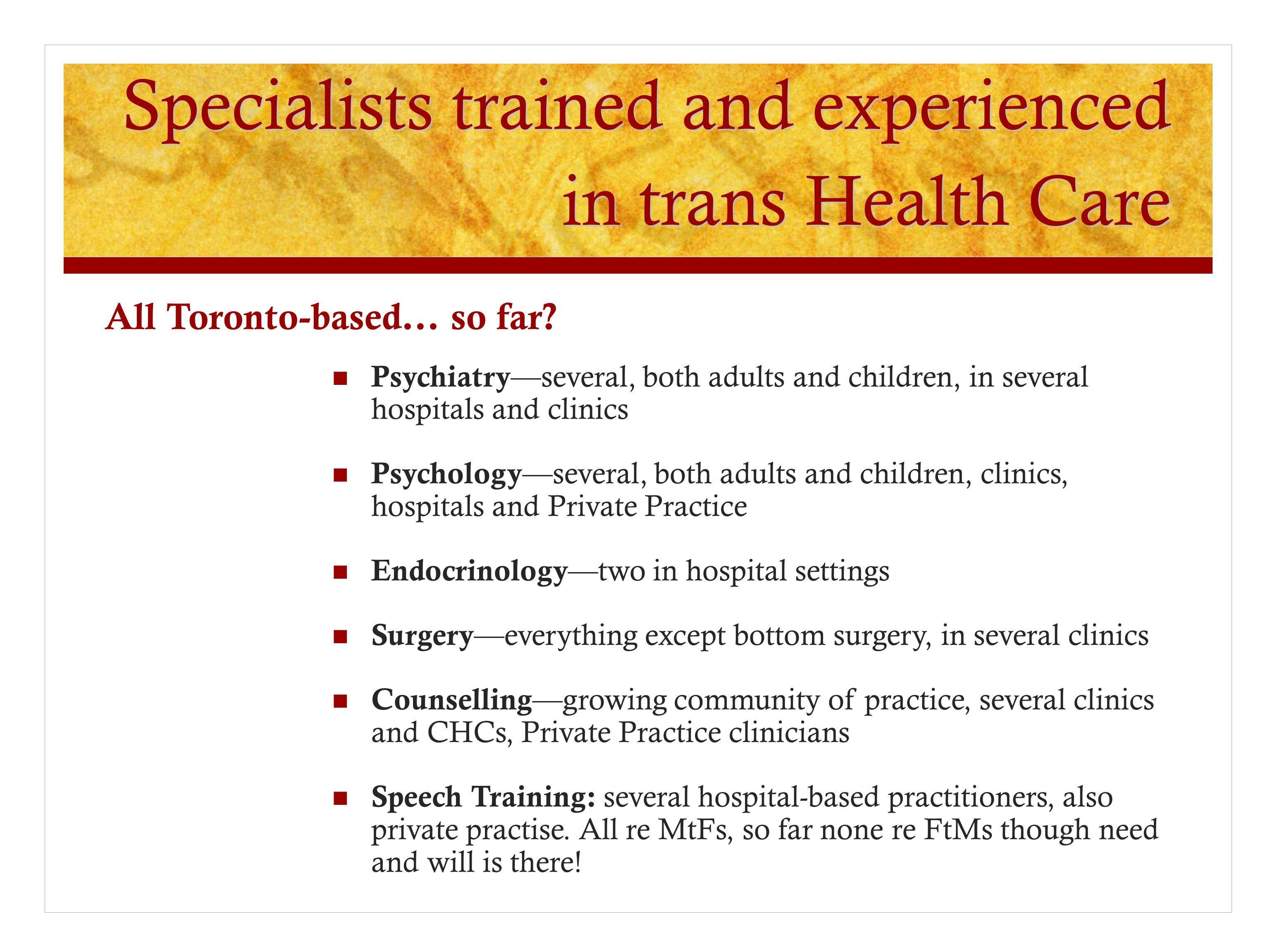 Covered by public funding (OHIP) Primary Health Care Endocrinology Psychiatry Psychology and counseling: only covered in some public clinics and CHCs.
